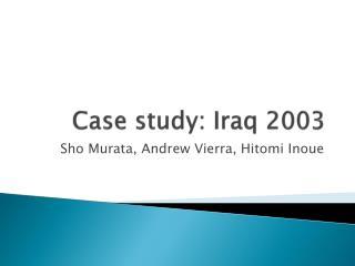 Case study: Iraq 2003
