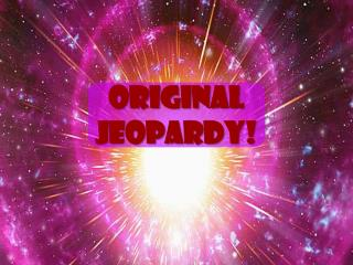 Original Jeopardy !