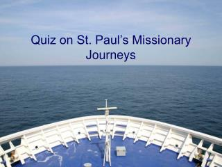 Quiz on St. Paul�s Missionary Journeys