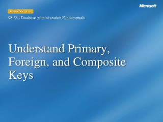 Understand Primary, Foreign, and Composite Keys