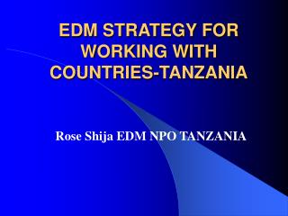 EDM STRATEGY FOR WORKING WITH COUNTRIES-TANZANIA