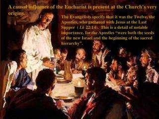 A causal influence of the Eucharist is present at the Church's very origins.
