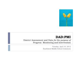 DAD:PMI District Assessment and Data  for the purpose of Progress  Monitoring and Intervention