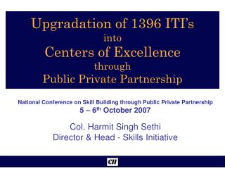 Upgradation of 1396 ITI s into Centers of Excellence through Public Private Partnership