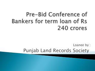 Pre-Bid Conference of Bankers for term loan of Rs 240  crores
