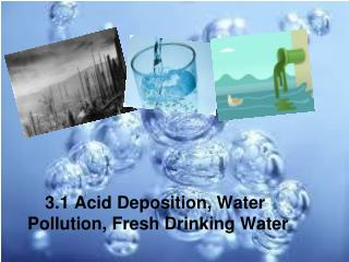 3.1 Acid Deposition, Water Pollution, Fresh Drinking Water