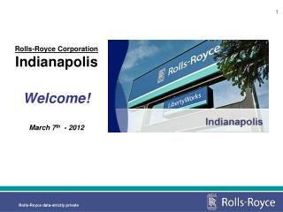 Rolls-Royce Corporation Indianapolis  Welcome! March 7 th   - 2012
