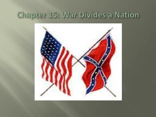 Chapter 15: War Divides a Nation