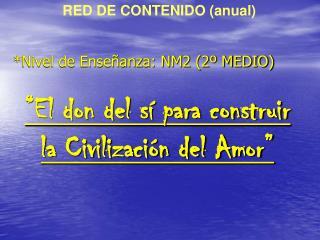 """*Nivel de Enseñanza: NM2 (2º MEDIO) """"El don del sí para construir la Civilización del Amor"""""""