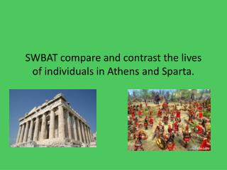 SWBAT compare and contrast the lives of individuals in Athens and Sparta.