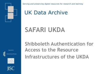 SAFARI UKDA Shibboleth Authentication for Access to the Resource Infrastructures of the UKDA