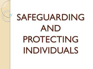SAFEGUARDING AND PROTECTING INDIVIDUALS