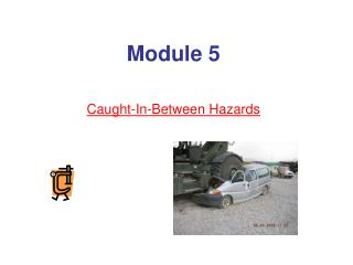 Module 5  Caught-In-Between Hazards
