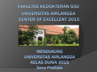 FAKULTAS KEDOKTERAN GIGI  UNIVERSITAS AIRLANGGA  CENTER OF EXCELLENT 2015