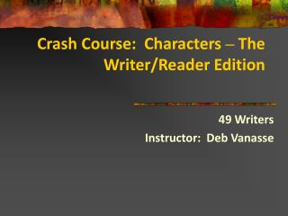 Crash Course:  Characters  �  The Writer/Reader Edition