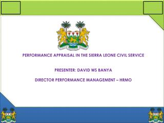 PERFORMANCE APPRAISAL IN THE SIERRA LEONE CIVIL SERVICE  PRESENTER: DAVID WS BANYA