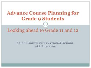 Advance Course Planning for  Grade 9 Students  Looking ahead to Grade 11 and 12