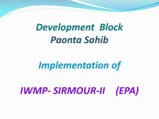 Development  Block Paonta Sahib Implementation of IWMP- SIRMOUR-II(EPA)