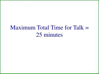 Maximum Total Time for Talk = 25 minutes