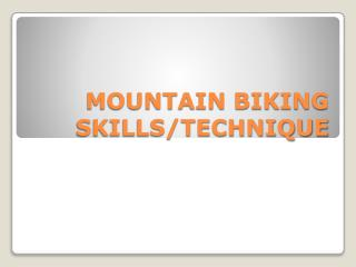 MOUNTAIN BIKING SKILLS/TECHNIQUE