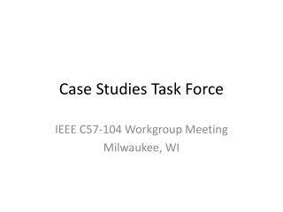 Case Studies Task Force
