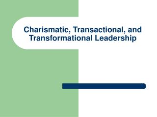 Charismatic, Transactional, and Transformational Leadership