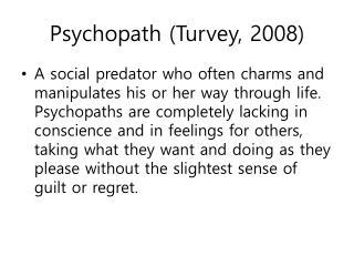 Psychopath ( Turvey , 2008)