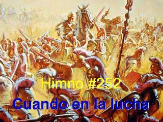 Himno #252 Cuando en la lucha