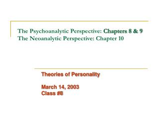 The Psychoanalytic Perspective:  Chapters 8 & 9 The Neoanalytic Perspective: Chapter 10