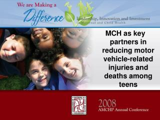 MCH as key partners in reducing motor vehicle-related injuries and deaths among teens