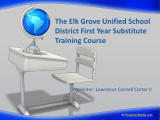 The Elk Grove Unified School District First Year Substitute Training Course