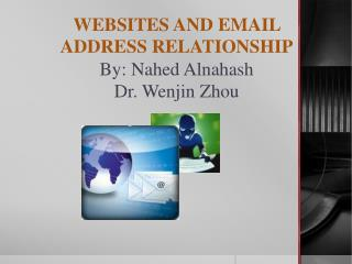 WEBSITES AND EMAIL ADDRESS RELATIONSHIP By: Nahed Alnahash Dr. Wenjin Zhou