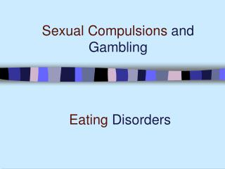 Sexual Compulsions  and Gambling