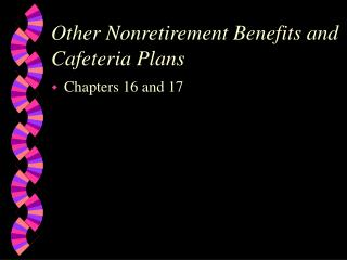Other Nonretirement Benefits and Cafeteria Plans