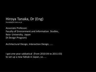 Hiroya Tanaka, Dr (Eng) htanaka@sfc.keio.ac.jp Associate Professor,
