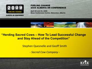 """Herding Sacred Cows – How To Lead Successful Change  and Stay Ahead of the Competition"""