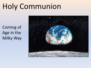 Holy Communion  Coming of  Age in the Milky Way
