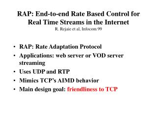 RAP: Rate Adaptation Protocol Applications: web server or VOD server streaming Uses UDP and RTP