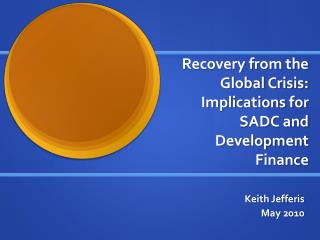 Recovery from the Global Crisis: Implications for SADC and Development Finance