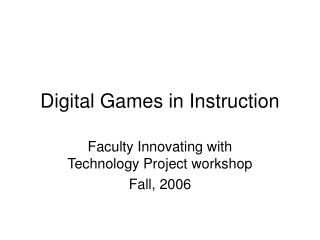 Digital Games in Instruction
