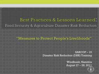 Best Practices & Lessons Learned :  Food Security & Agriculture Disaster Risk Reduction