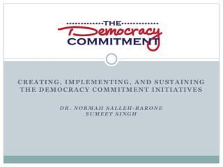 Creating, Implementing, and Sustaining  The Democracy Commitment Initiatives