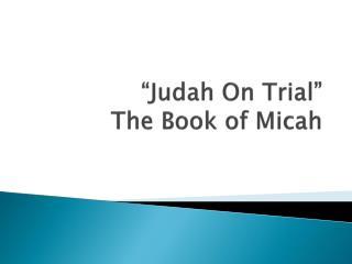 """""""Judah On Trial"""" The Book of Micah"""