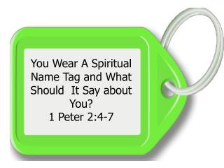 You Wear A Spiritual Name Tag and What Should  It Say about You? 1 Peter 2:4-7