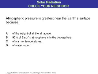 Atmospheric pressure is greatest near the Earth ' s surface because