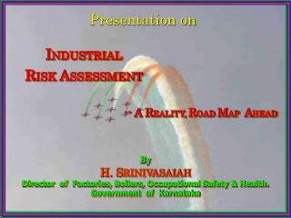 By H. S RINIVASAIAH Director  of  Factories, Boilers, Occupational Safety & Health.