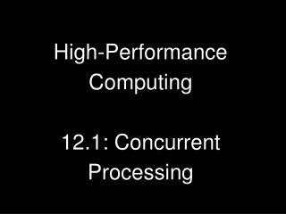 High-Performance Computing 12.1: Concurrent Processing