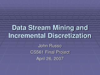 Data Stream Mining and Incremental Discretization