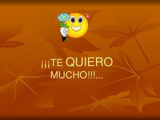 ¡¡¡TE  QUIERO  MUCHO!!!...