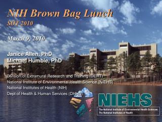 NIH Brown Bag Lunch SOT 2010 March 9, 2010 Janice Allen, PhD Michael Humble, PhD